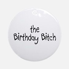 The Birthday Bitch Ornament (Round)