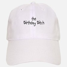 The Birthday Bitch Baseball Baseball Cap