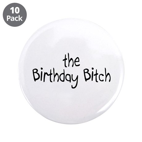 """The Birthday Bitch 3.5"""" Button (10 pack)"""