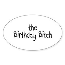 The Birthday Bitch Oval Decal