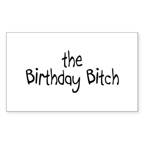 The Birthday Bitch Rectangle Sticker