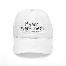 If yarn were meth I wouldn't Baseball Cap