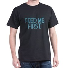 """""""Feed Me First"""" T-Shirt"""