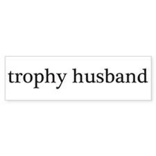 Trophy Husband Bumper Bumper Sticker