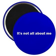 It's not all about me Magnet