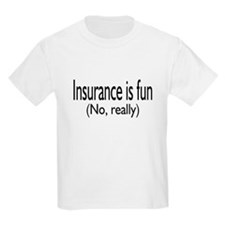 Insurane Is Fun, No Really T-Shirt