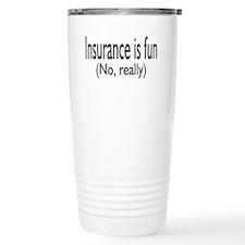 Insurane Is Fun, No Really Travel Mug