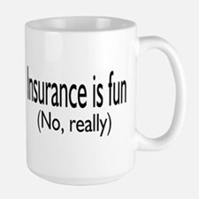 Insurane Is Fun, No Really Large Mug