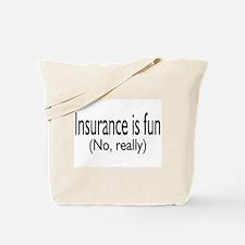 Insurane Is Fun, No Really Tote Bag
