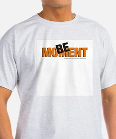 Be in the Moment T-Shirt