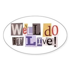 We'll Do It Live Oval Decal