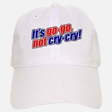 It's Go-Go, Not Cry-Cry Baseball Baseball Cap