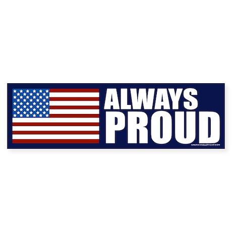 Always Proud of America Bumper Sticker