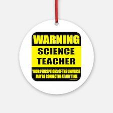 Warning science teacher Ornament (Round)