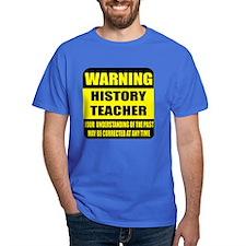 Warning history teacher sign T-Shirt