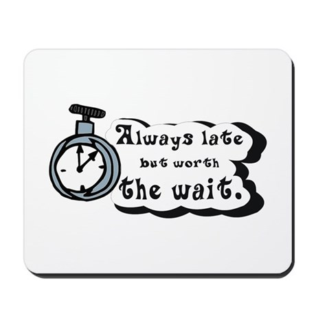 Always Late Worth The Wait Mousepad