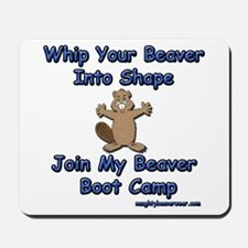 Whip Your Beaver Into Shape. Mousepad