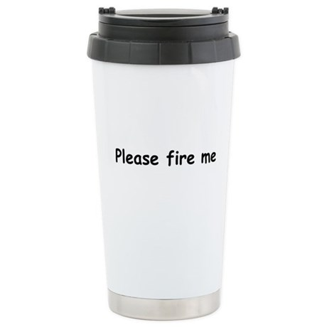 PLEASE FIRE ME Stainless Steel Travel Mug