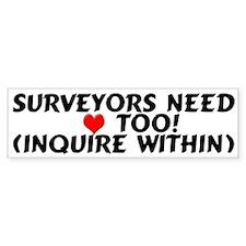 Surveyors Need Love Bumper Bumper Sticker
