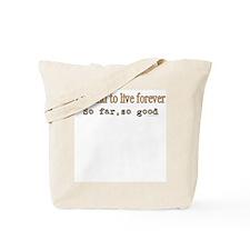 Live Forever Humor Tote Bag