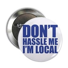 """don't hassle me i'm local 2.25"""" Button"""