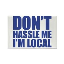 don't hassle me i'm local Rectangle Magnet