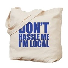 don't hassle me i'm local Tote Bag