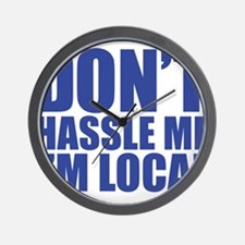 don't hassle me i'm local Wall Clock