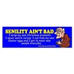 Senility Ain't Bad (Bumper Sticker)
