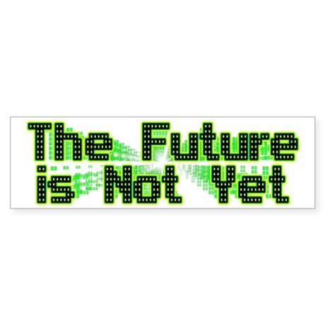 The Future is Not Yet Bumper Sticker