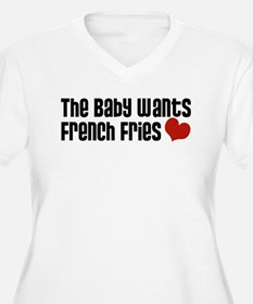 The Baby Wants French Fries T-Shirt