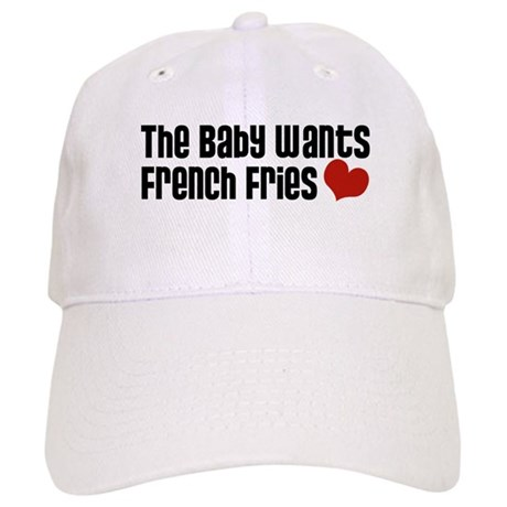The Baby Wants French Fries Cap