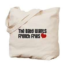 The Baby Wants French Fries Tote Bag