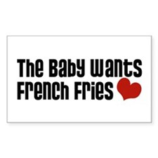 The Baby Wants French Fries Rectangle Decal