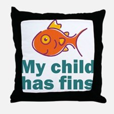 My child has fins Throw Pillow
