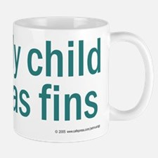 My child has fins Mug