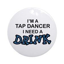 Tap Dancer Need a Drink Ornament (Round)