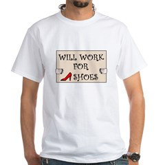 WILL WORK FOR SHOES White T-Shirt