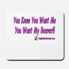 You Want My Beaver Mousepad