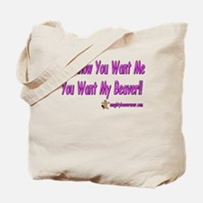 You Want My Beaver Tote Bag