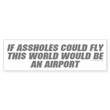 If assholes could fly.. Bumper Bumper Sticker