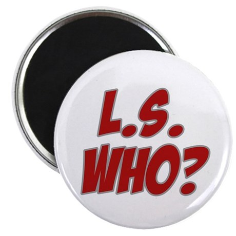"""L.S. Who? 2.25"""" Magnet (10 pack)"""