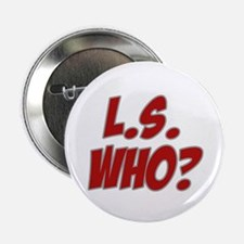 "L.S. Who? 2.25"" Button"