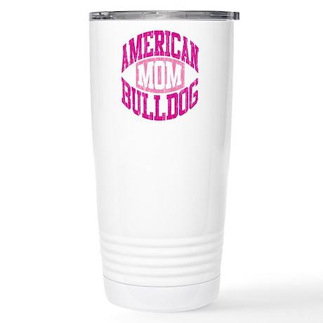 AMERICAN BULLDOG MOM Stainless Steel Travel Mug