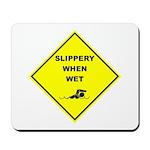Slippery When Wet Mousepad