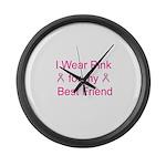 I Wear Pink for my Best Frien Large Wall Clock