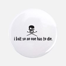"i knit so no one has to die 3.5"" Button"