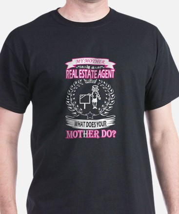 My Mother Is Real Estate Agent What Your M T-Shirt