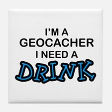 Geocacher Need a Drink Tile Coaster