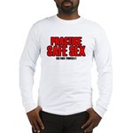 Practice safe sex, go fuck yo Long Sleeve T-Shirt